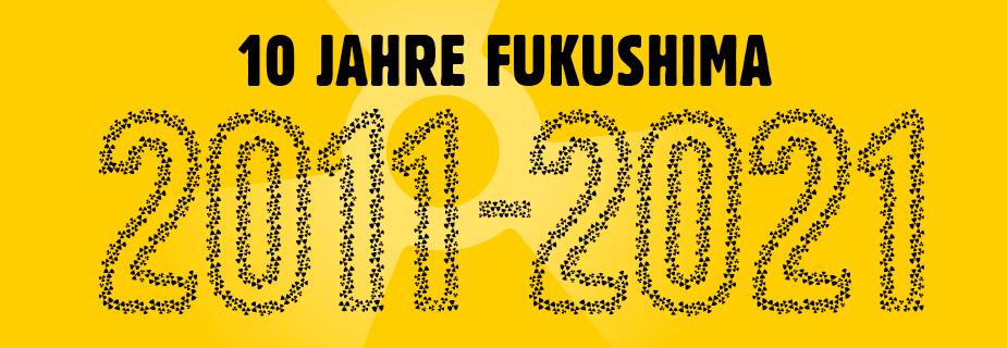 Schriftzug - 10 Jahre Fukushima - 2011-2021